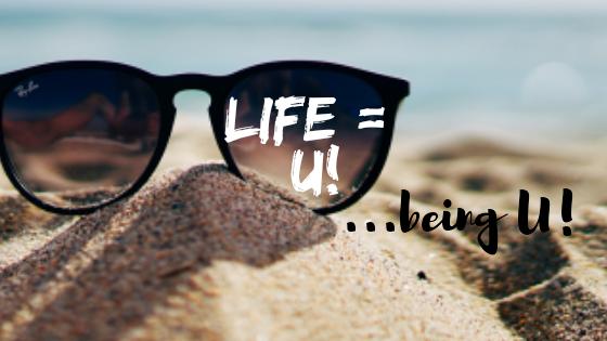 Life=U!…being U!